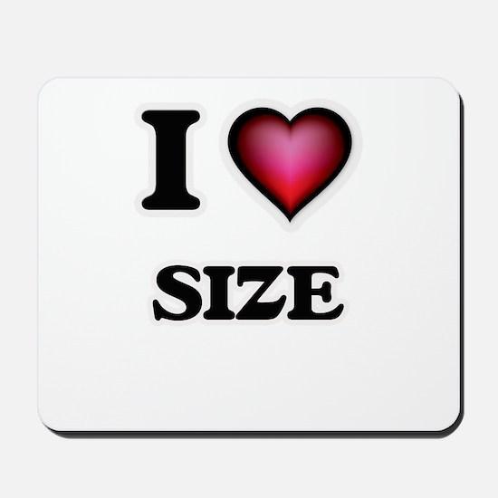 I Love Size Mousepad