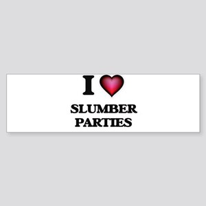 I love Slumber Parties Bumper Sticker