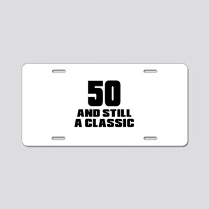 50 And Still A Classic Birt Aluminum License Plate