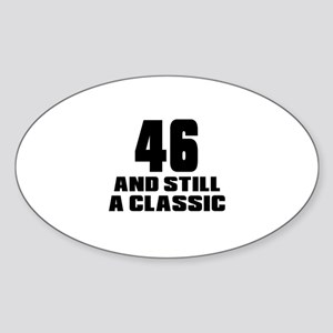 46 And Still A Classic Birthday Des Sticker (Oval)