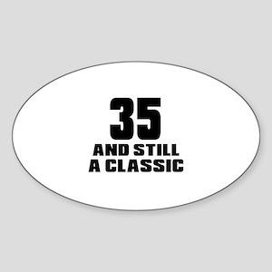 35 And Still A Classic Birthday Des Sticker (Oval)