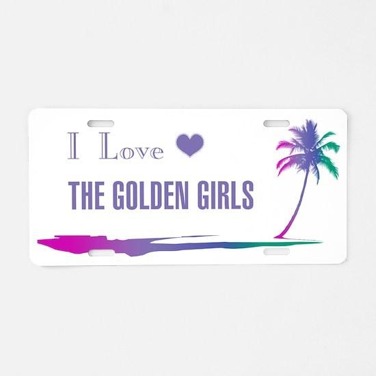 I Love Golden Girls Aluminum License Plate