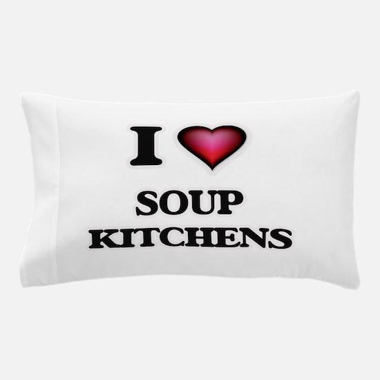 I love Soup Kitchens Pillow Case