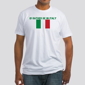 ID RATHER BE IN ITALY Fitted T-Shirt