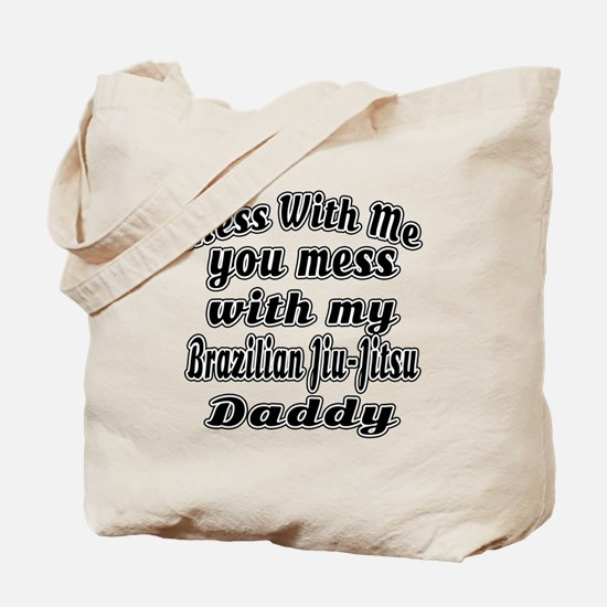 You Mess With My Brazilian Jiu-Jitsu Dadd Tote Bag