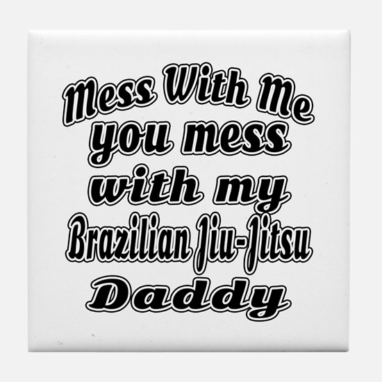 You Mess With My Brazilian Jiu-Jitsu Tile Coaster