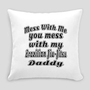 You Mess With My Brazilian Jiu-Jit Everyday Pillow