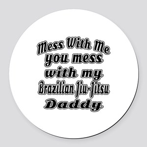 You Mess With My Brazilian Jiu-Ji Round Car Magnet