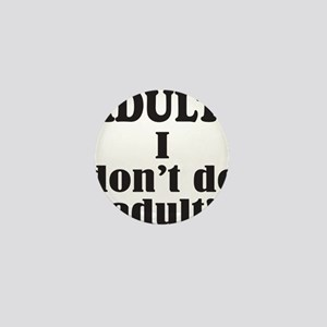 ADULT? I DON'T DO ADULT! Mini Button