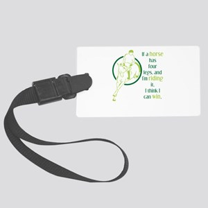 if a horse has four legs Large Luggage Tag