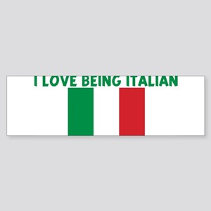 I LOVE BEING ITALIAN Bumper Sticker