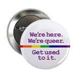 WE'RE HERE. WE'RE QUEER. GET Button