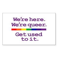 WE'RE HERE. WE'RE QUEER. GET Sticker (Rectangular