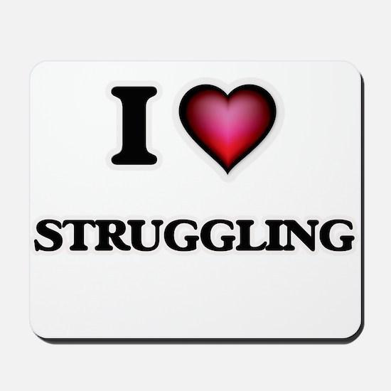 I love Struggling Mousepad