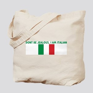 DONT BE JEALOUS I AM ITALIAN Tote Bag
