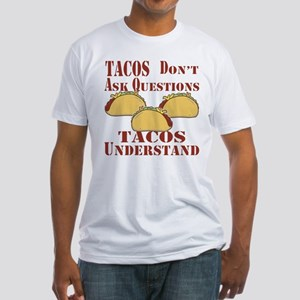 Tacos Don't Ask Questions Fitted T-Shirt