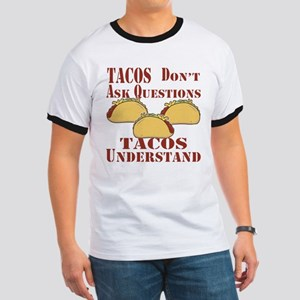 Tacos Don't Ask Questions Ringer T