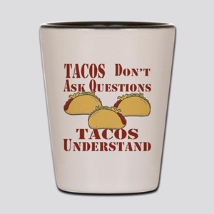Tacos Don't Ask Questions Shot Glass