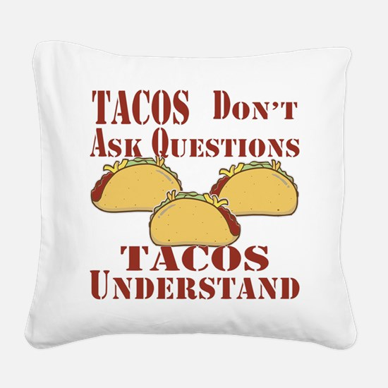 Tacos Don't Ask Questions Square Canvas Pillow