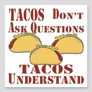 "Tacos Don't Ask Question Square Car Magnet 3"" x 3"""