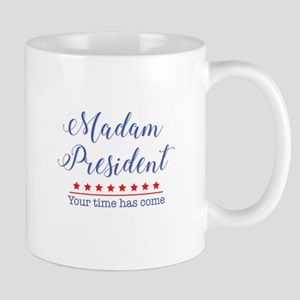 Madam President Your Time Has Come Mugs