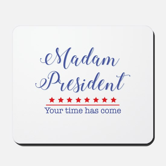 Madam President Your Time Has Come Mousepad