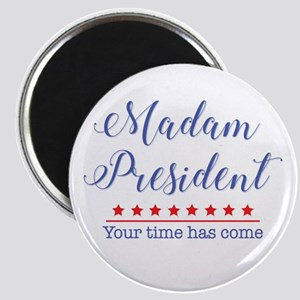 Madam President Your Time Has Come Magnets