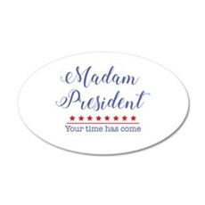 Madam President Your Time Has Come Wall Decal