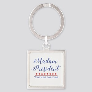 Madam President Your Time Has Come Keychains