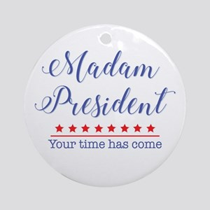 Madam President Your Time Has Come Round Ornament