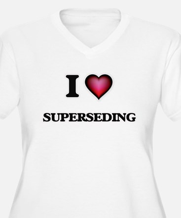I love Superseding Plus Size T-Shirt
