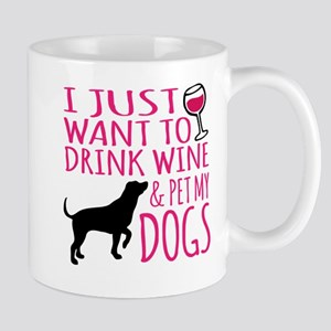 Drink Wine and Pet My Dogs Mugs