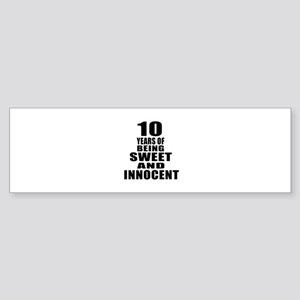 10 Years Of Being Sweet And Innoc Sticker (Bumper)