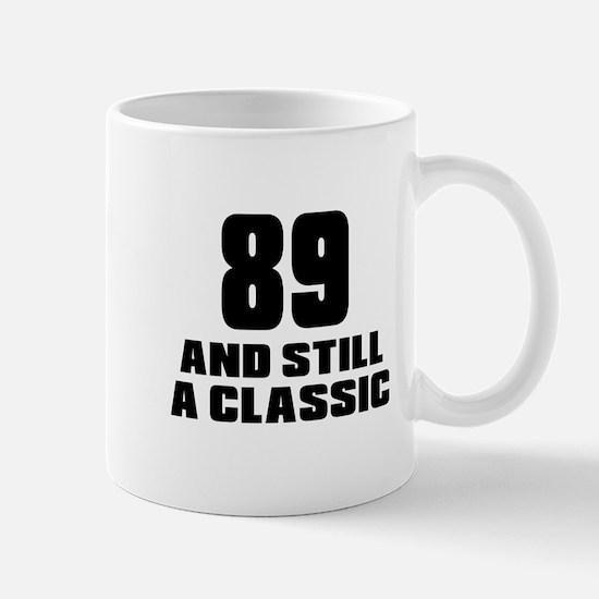 89 And Still A Classic Birthday Designs Mug