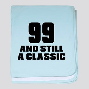 99 And Still A Classic Birthday Desig baby blanket
