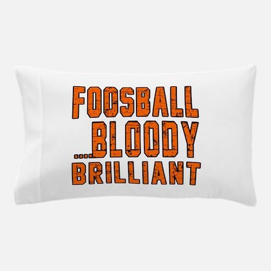 Foosball Bloody Brilliant Sports Desig Pillow Case