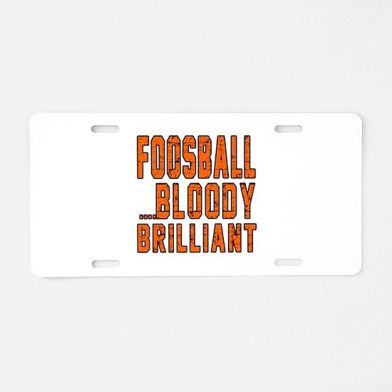 Foosball Bloody Brilliant S Aluminum License Plate