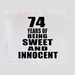 74 Years Being Sweet And Innocent Throw Blanket