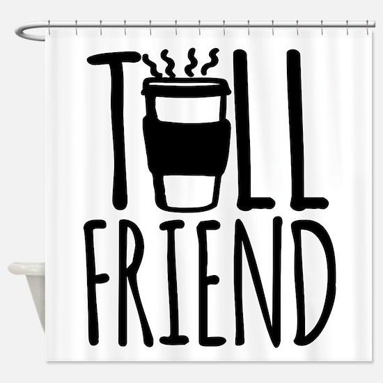 Coffee Friend Gifts Tall Friend Shower Curtain