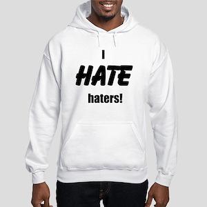 I Hate Haters! Hoodie Hooded Sweatshirt