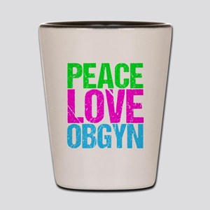Peace Love Obygyn Shot Glass