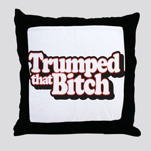Trumped That Bitch Throw Pillow
