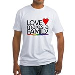 LOVE MAKES A FAMILY Fitted T-Shirt