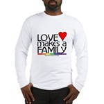 LOVE MAKES A FAMILY Long Sleeve T-Shirt