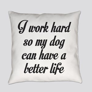 I Work Hard So My Dog Can Have A Everyday Pillow