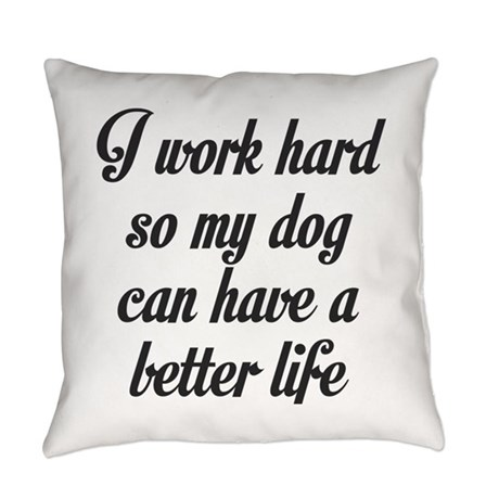 I Work Hard So My Dog Can Have A Everyday Pillow By Crazycatolddog