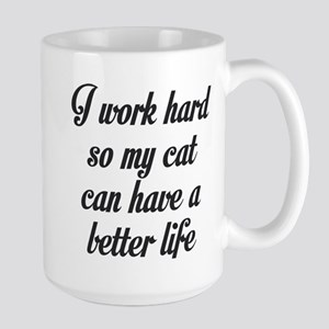 I WORK HARD SO MY CAT CAN HAVE A BETTER LIFE Mugs