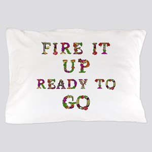 Fire It Up Ready To Go Pillow Case