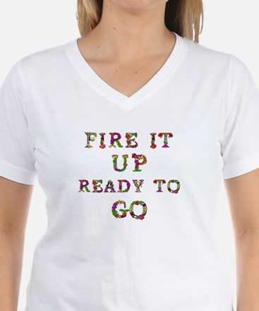 Fire It Up Ready To Go T-Shirt