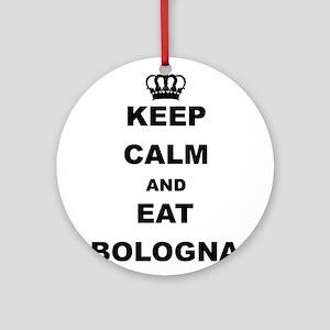 KEEP CALM AND EAT BOLOGNA Round Ornament